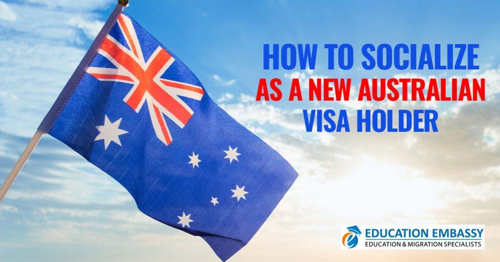 How to Socialize as A new Australian VISA Holder