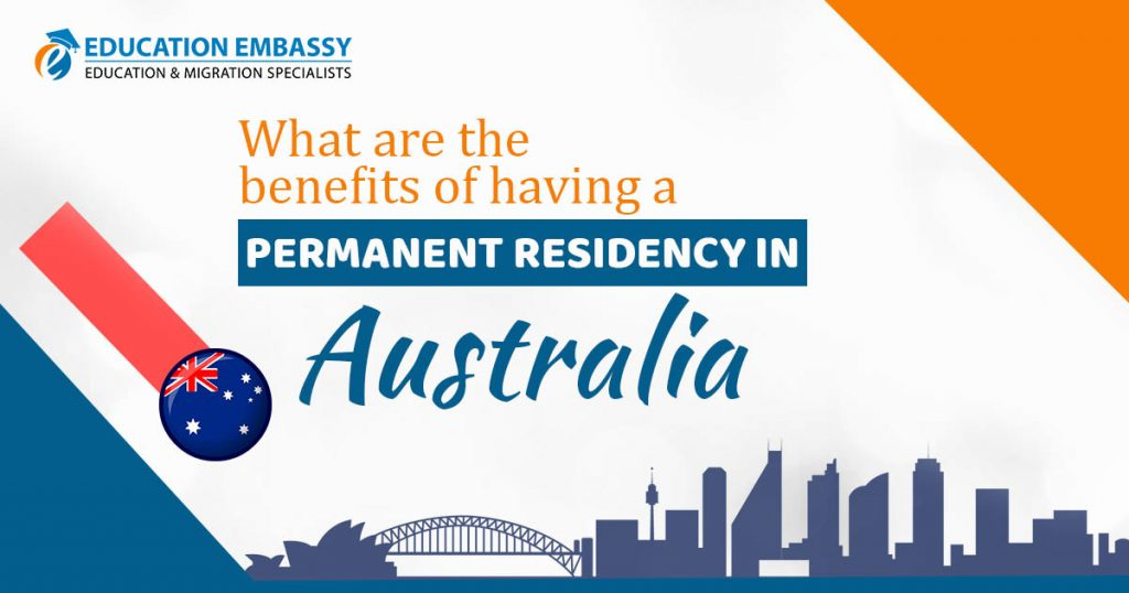 What are the benefits of having a Permanent Residency in Australia?