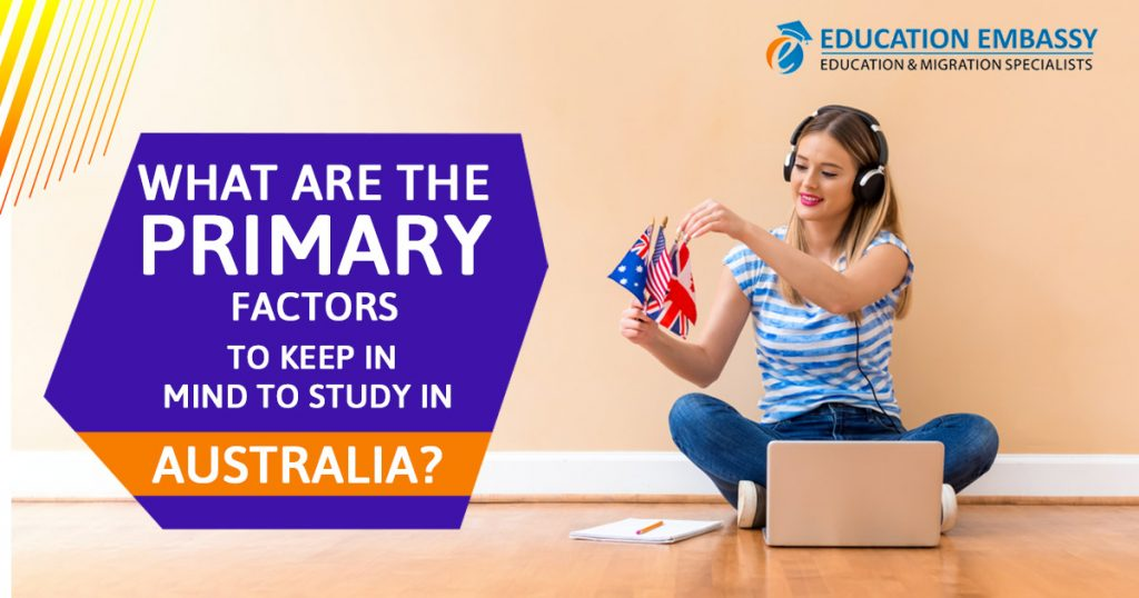 What are the primary factors to keep in mind to study in Australia